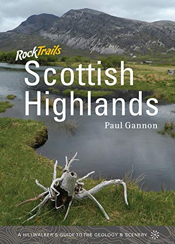 Rock Trails Scottish Highlands: A Hillwalker's Guide to the Geology & Scenery: Gannon, ...
