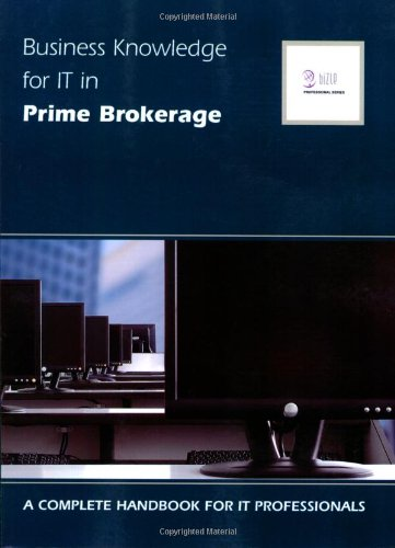 9781906096038: Business Knowledge for It in Prime Brokerage: A Complete Handbook for IT Professionals