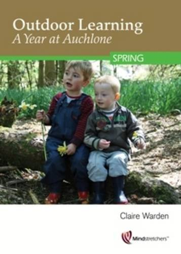 Outdoor Learning: A Year at Auchlone: Warden, Claire