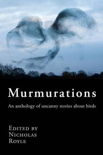 Murmurations: An Anthology of Uncanny Stories About: Nicholas Royle