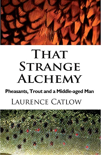 9781906122034: That Strange Alchemy: Pheasants, Trout and a Middle-Aged Man