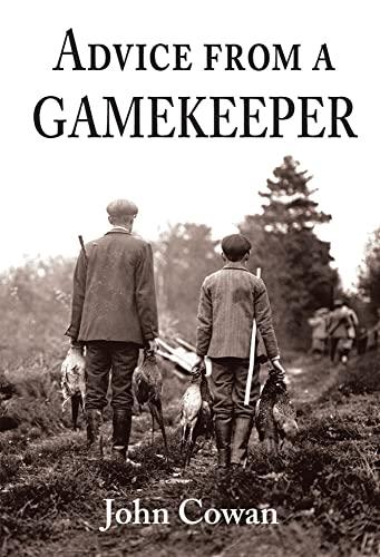 Advice from a Gamekeeper: Cowan, John