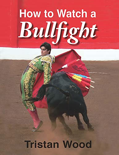 How to Watch a Bullfight (Hardcover): Tristan Wood