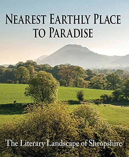 9781906122522: Nearest Earthly Place to Paradise: The Literary Landscape of Shropshire