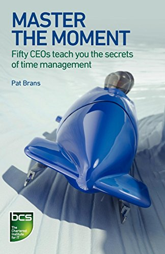 Master the Moment: Fifty CEOs Teach you the Secrets of Time Management: Pat Brans