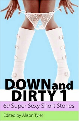 Down and Dirty: 69 Super Sexy Short-shorts: v. 1: Alison Tyler