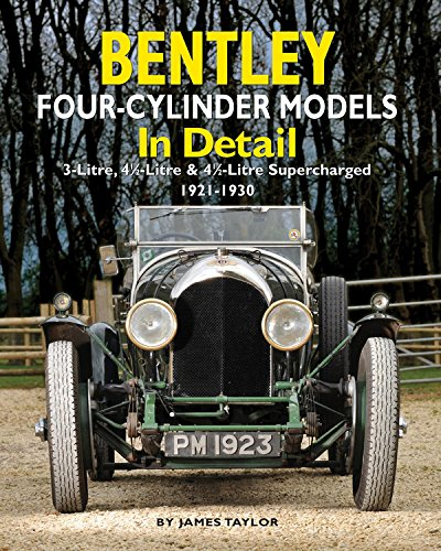 Bentley Four-cylinder Models in Detail: 3-Litre, 4 1/2-Litre and 4 1/2-Litre Supercharged...
