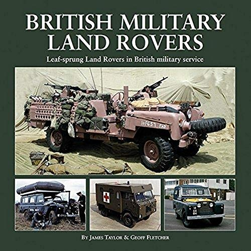British Military Land Rovers: Taylor, James, Fletcher, Geoff