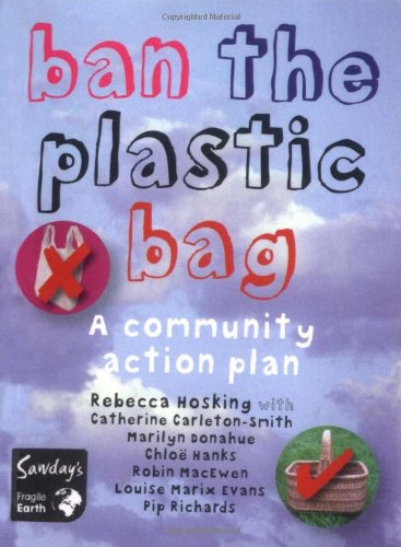 9781906136161: Ban the Plastic Bag: A Community Action Plan. Rebecca Hoskins with Catherine Carleton-Smith ... [Et Al.]