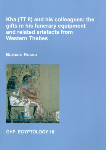 9781906137281: Kha (TT8) and his Colleagues: the Gifts in his Funerary Equipment and Related Artefacts from Western Thebes (GHP Egyptology)
