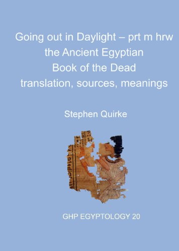 9781906137311: Going Out in Daylight: prt m hrw - the Ancient Egyptian Book of the Dead - Translation, Sources, Meanings (Golden House Publications Egyptology)