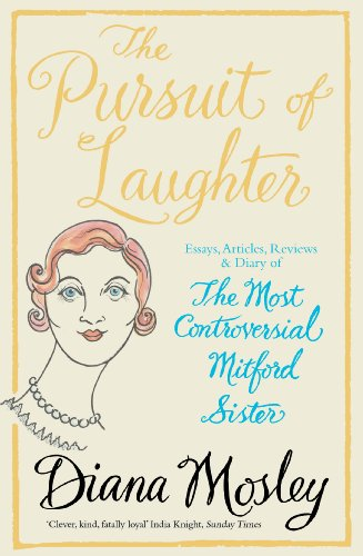 The Pursuit of Laughter: Essays, Reviews and Diary: Mitford (Lady Mosley), Diana; Devonshire, ...