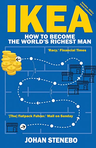 The Truth about Ikea: The Secret Behind the World's Fifth Richest Man and the Success of the ...