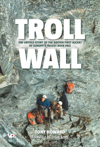 Troll Wall: The Untold Story of the British First Ascent of Europe's Tallest Rock Face: Howard...
