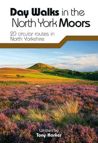 Day Walks in the North York Moors: 20 Circular Routes in North Yorkshire: Harker, Tony
