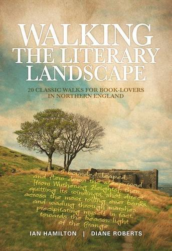 Walking the Literary Landscape: 20 Classic Walks for Book-Lovers in Northern England: Ian Hamilton