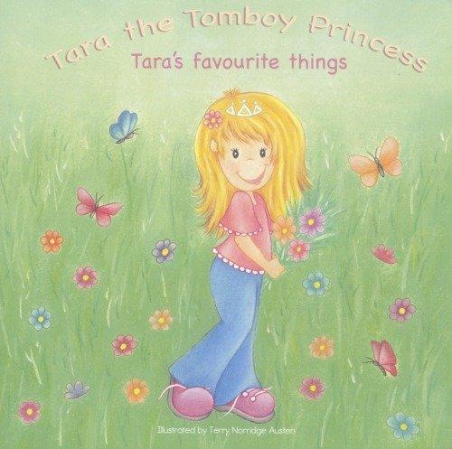 Tara The Tomboy Princess: Tara's Favourite Things (Tara The Tomboy Princess): n/a