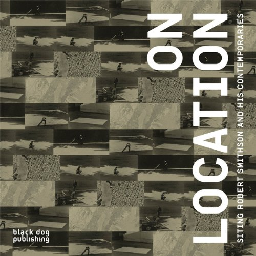 9781906155599: On Location: Siting Robert Smithson and His Contemporaries