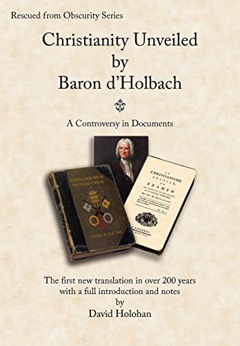 9781906164041: Christianity Unveiled by Baron d'Holbach - A Controversy in Documents (Rescued from Obscurity)