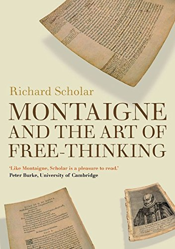 Montaigne and the Art of Free-Thinking (Past in the Present): Richard Scholar