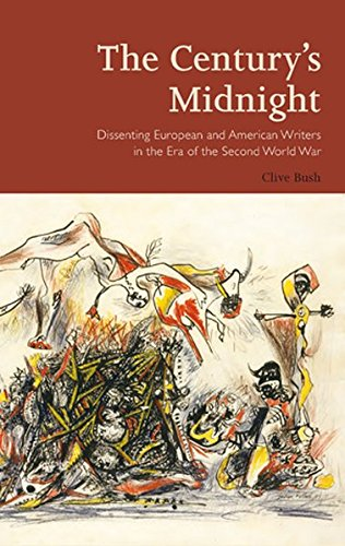 The Century's Midnight: Dissenting European and American Writers in the Era of the Second ...