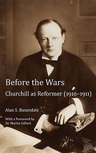 Before the Wars: Churchill as Reformer (1910 - 1911). With a Foreword by Sir Martin Gilbert: ...