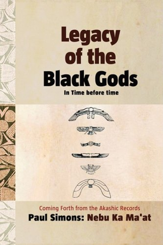 Legacy of the Black Gods in Time Before Time, Coming Forth from the Akashic Records: Simons, Paul; ...
