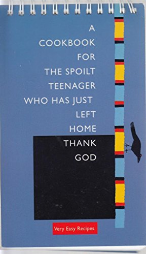 9781906170196: A Cookbook For The Spoilt Teenager Who Has Just Left Home Thank God Very Easy Recipes