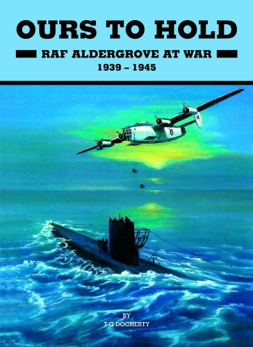 Ours To Hold: RAF Aldergrove at War 1939 - 1945.