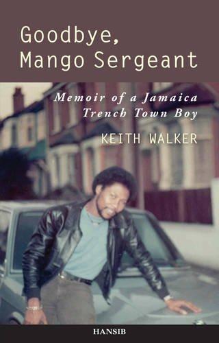 9781906190392: Goodbye, Mango Sergeant: Memoir of a Jamaica Trench Town Boy