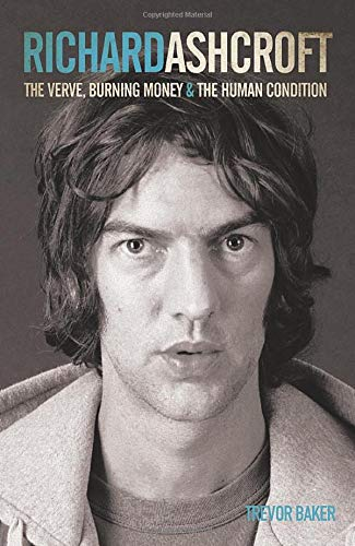 "Richard Ashcroft: The ""Verve"", Burning Money and the Keys to the World: Baker, Trevor"