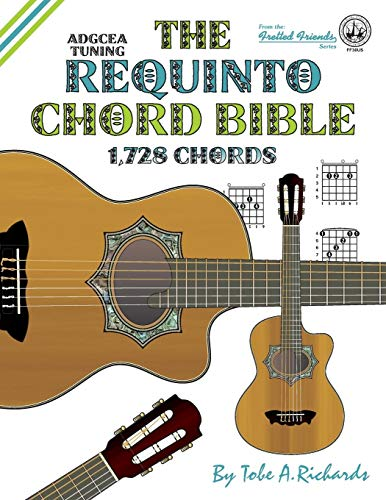 The Requinto Chord Bible: Adgcea Standard Tuning: Tobe A Richards