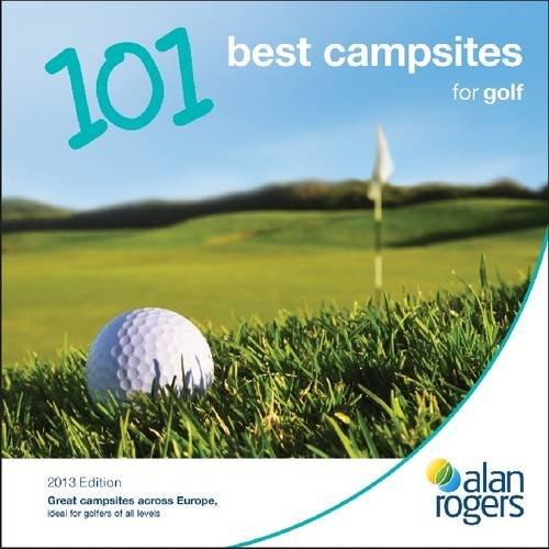 Alan Rogers - 101 Best Campsites for Golf 2013: Alan Rogers Guides Ltd
