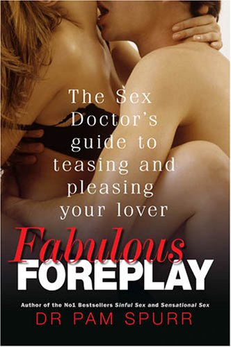 9781906217051: Fabulous Foreplay: The Sex Doctor's Guide to Teasing and Pleasing Your Lover