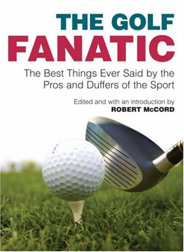 9781906217266: Golf Fanatic: The Best Things Ever Said by the Pros and Duffers of the Sport