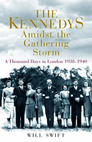 9781906217761: 'THE KENNEDYS AMIDST THE GATHERING STORM: A THOUSAND DAYS IN LONDON, 1938-1940'