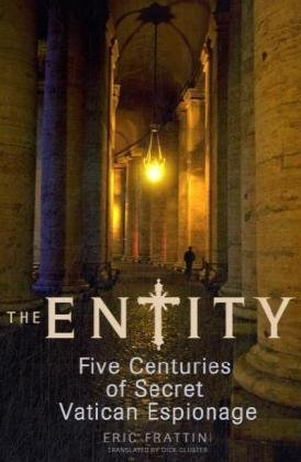 The Entity. Five Centuries of Secret Vatican Espionage.