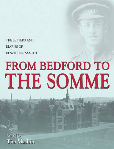 9781906221188: From Bedford to the Somme: The Letters and Diary of Lt. Denzil Heriz-Smith