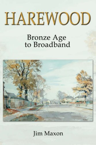 Harewood: Bronze Age to Broadband.: Maxon, Jim