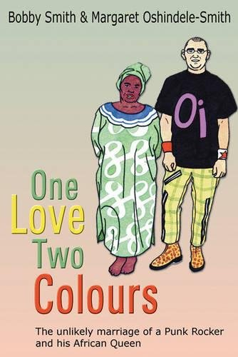 9781906221393: One Love Two Colours: The Unlikely Marriage of a Punk Rocker and His African Queen. Bobby Smith and Margaret Oshindele-Smith