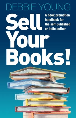 9781906236342: Sell Your Books!: A Book Promotion Handbook for the Self-Published or Indie Author