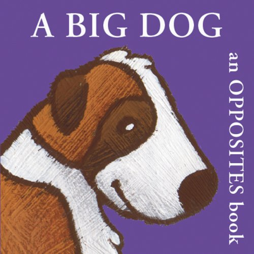 A Big Dog: An Opposites Book (Boxer Concept Series)