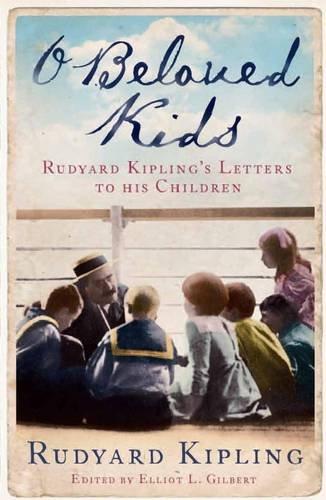 9781906251246: O Beloved Kids: Rudyard Kipling's Letters to His Children