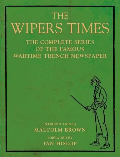9781906251505: The Wipers Times: The Complete Series of the Famous Wartime Trench Newspaper. Foreword by Ian Hislop