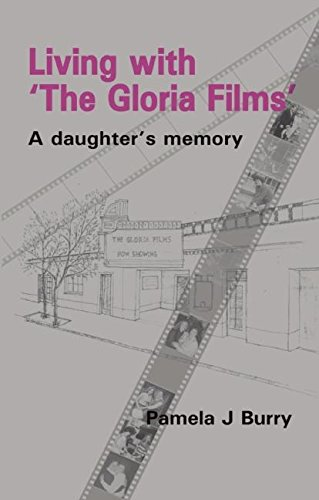Living with 'The Gloria Films': A Daughter's Memory: Pamela J Burry