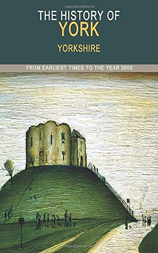 9781906259044: The History of York: From Earliest Times to the Year 2000