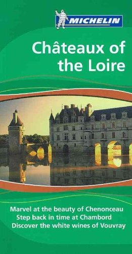 9781906261252: Michelin Chateau of the Loire: Marvel at the beauty of Chenonceau. Step back in time at Chambord. Discover the white wines of Vouvray (Michelin Green Guides)