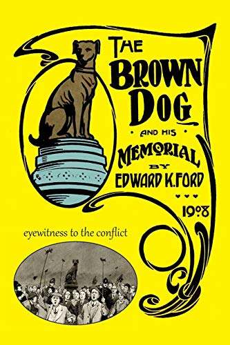 The Brown Dog and His Memorial: Edward K. Ford