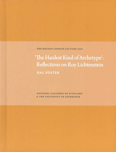 The Hardest Kind of Archetype' - Reflections: Hal Foster