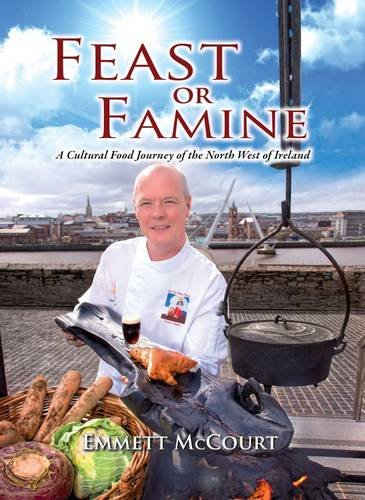 Feast or Famine: a Cultural Food Journey of the North West of Ireland: McCourt, Emmett